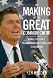 Making of the Great Communicator: Ronald Reagan's Transformation from Actor to Governor