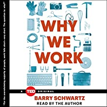 Why We Work (       UNABRIDGED) by Barry Schwartz Narrated by Barry Schwartz