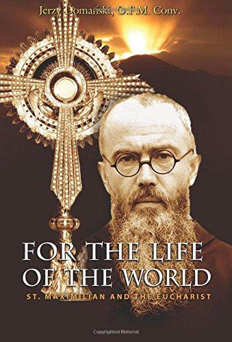 For the Life of the World: St. Maximilian and the Eucharist (Studies and texts) PDF