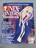 The UNIX Hater's Handbook: The Best of UNIX-Haters On-line Mailing Reveals Why UNIX Must Die!