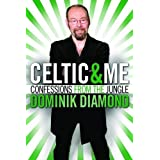 Celtic and Me: Confessions from the Jungleby Dominik Diamond
