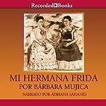 Mi Hermana Frida | Bárbara Mujica
