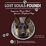 Lost Souls: Found! Inspiring Stories About German Shepherd Dogs | Kyla Duffy,Lowrey Mumford