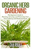 img - for Organic Herb Gardening: The Beginners Guide to Planning, Growing, and Preserving Your Own Culinary and Medicinal Herbs (Organic Gardening Beginners Planting Guides) book / textbook / text book