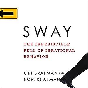 Sway - The Irresistible Pull of Irrational Behavior - Ori Brafman, Rom Brafman