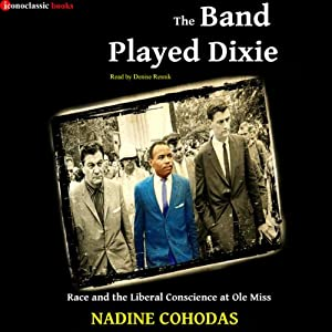 The Band Played Dixie: Race and the Liberal Conscience at Ole Miss | [Nadine Cohodas]