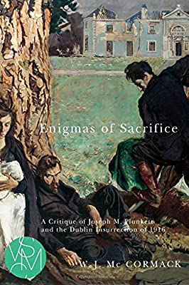 Enigmas of Sacrifice: A Critique of Joseph M. Plunkett and the Dublin Insurrection of 1916 (Studies in Violence, Mimesis, & Culture)