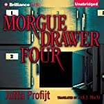 Morgue Drawer Four: Morgue Drawer, Book 1 (       UNABRIDGED) by Jutta Profijt Narrated by MacLeod Andrews