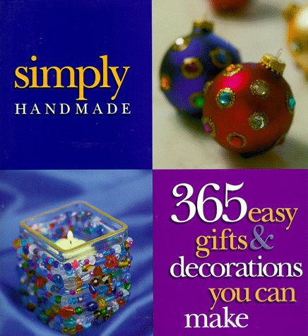 Simply Handmade: 365 Easy Gifts & Decorations You Can Make (Crafts)