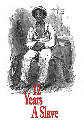 Solomon Northup - 12 Years A Slave by Solomon Northup:: Twelve Years A Slave (English Edition)