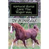 Natural Horse Care the Right Wayby Dr A. Nyland