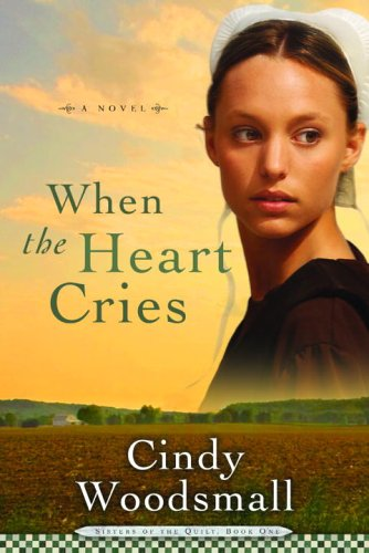 When the Heart Cries (Sisters of the Quilt, Book 1), Cindy Woodsmall