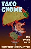 Taco Gnome and Other Tales