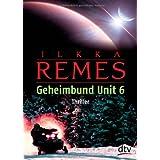 """Geheimbund Unit 6: Thrillervon """"Ilkka Remes"""""""