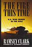 The Fire This Time: U.S. War Crimes in the Gulf (156025047X) by Ramsey Clark