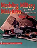 Kim Jones Modeling Military Miniatures: Tips, Tools and Techniques (Schiffer Book for Modelers)