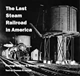 The Last Steam Railroad in America (0810982013) by O Winston Link