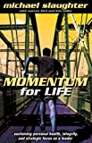Momentum for Life: Sustaining Personal Health, Integrity, and Strategic Focus as a Leader (0687331919) by Slaughter, Michael