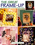 img - for The Great Frame-Up: 40 Fast & Fun Ways to Dress Up Ordinary Frames book / textbook / text book