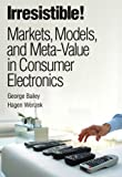 img - for Irresistible! Markets, Models, and Meta-Value in Consumer Electronics book / textbook / text book