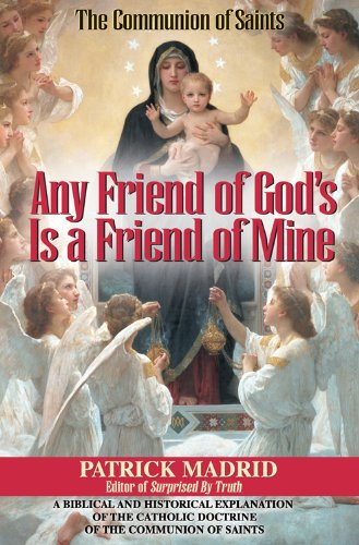 Any Friend of God s Is a Friend of Mine A Biblical and Historical Explanation of the Catholic Doctrine of the096434338X : image