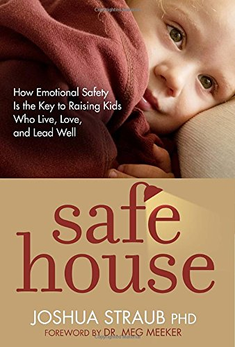 Safe House: How Emotional Safety Is the Key to Raising Kids Who Live, Love, and Lead Well (Safe House compare prices)