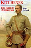 Kitchener: The Road to Omdurman (History and Politics) (0094798702) by John Pollock