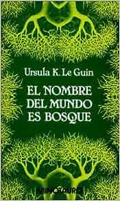 El Nombre del Mundo Es Bosque (Spanish Edition): Ursula K. Le Guin