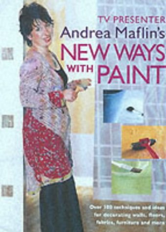 New Ways With Paint: Over 100 Techniques and Ideas for Decorating Walls, Floors, Fabric, Furniture and More