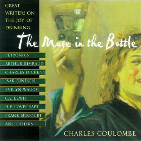 The Muse In The Bottle: Great Writers on the Joy of Drinking, Charles Coulombe