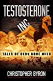 Testosterone inc:tales of CEOs gone wild