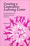 Creating a Cooperative Learning Center: An Idea-Book for Homeschooling Families