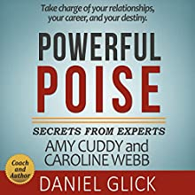Powerful Poise: Secrets from Experts Amy Cuddy and Caroline Webb Audiobook by Daniel Glick Narrated by Dwight Equitz