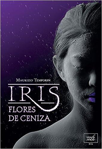 Iris. Flores de ceniza - Maurizio Temporin 51TRO8Sn4iL._SX339_BO1,204,203,200_