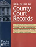 img - for BRB's Guide to County Court Records: A National Resource to Criminal, Civil, and Probate Records Found at the Nation's County, Parish, and Municipal Courts book / textbook / text book