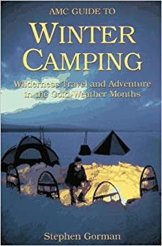 Amc Guide to Winter Camping: Wilderness Travel and ...