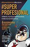 #SuperProfesional: T�mate tu vida profesional como algo personal