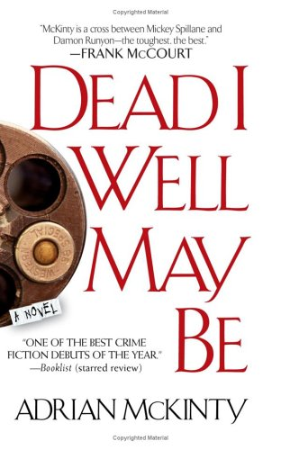 Dead I Well May Be: A Novel, Adrian McKinty
