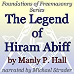 The Legend of Hiram Abiff: Foundations of Freemasonry Series | Manly P. Hall