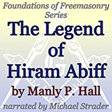 The Legend of Hiram Abiff: Foundations of Freemasonry Series | Livre audio Auteur(s) : Manly P. Hall Narrateur(s) : Michael Strader