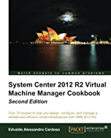 System Center 2012 R2 Virtual Machine Manager Cookbook, 2nd Edition Front Cover