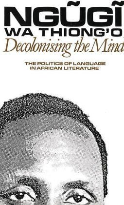 decolonising the mind essay Decolonising the mind: the politics of language in african literature paperback  – jul 16 1986 by ngugi  the education of a british-protected child: essays.