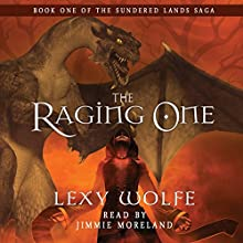 The Raging One: The Sundered Lands Saga, Book 1 (       UNABRIDGED) by Lexy Wolfe Narrated by Jimmie Moreland