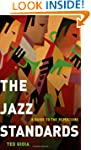 The Jazz Standards: A Guide to the Re...