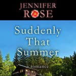 Suddenly That Summer: A Romance   Jennifer Rose