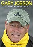 Gary Jobson Gary Jobson: An American Sailing Story