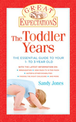 Great Expectations: The Toddler Years: The Essential Guide To Your 1- To 3-Year-Old