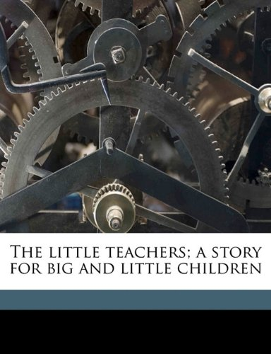 The little teachers; a story for big and little children
