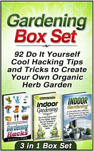 Free Kindle Book : Gardening Box Set: 92 Do It Yourself Cool Hacking Tips and Tricks to Create Your Own Organic Herb Garden (Gardening, Gardening Box Set, Gardening techniques)