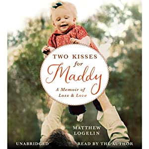 Two Kisses for Maddy: A Memoir of Loss & Love | [Matthew Logelin]